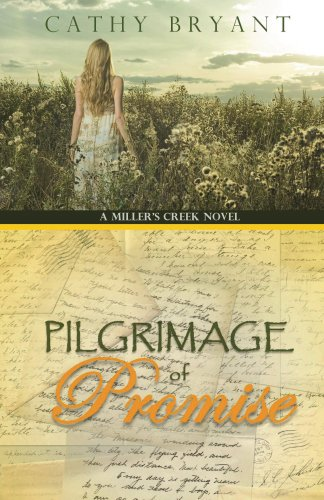 PILGRIMAGE OF PROMISE: Christian Contemporary & Historical Dramatic Romance and Women's Fiction (A Miller's Creek Novel Book 4) by [Bryant, Cathy]