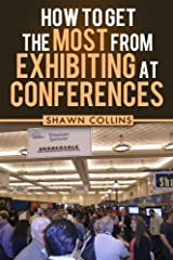 How to Get the Most from Exhibiting at Conferences: Advice and tips on optimizing your return on investment when getting an exhibit hall booth at an industry trade show, convention, or conference. Paperback