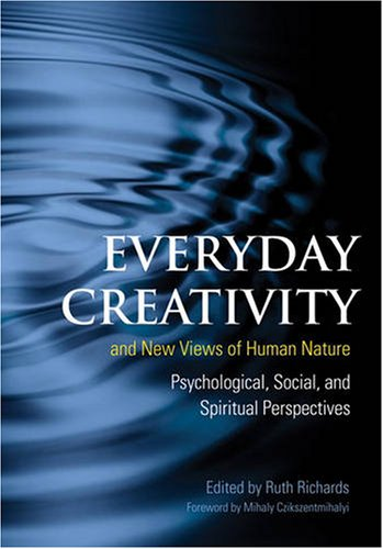 Everyday Creativity and New Views of Human Nature: Psychological, Social and Spiritual Perspectives