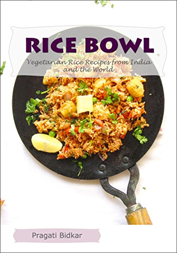 Rice Bowl - Vegetarian Rice Recipes from India and the World (Curry Dinner Recipes Book 2) by [Bidkar, Pragati]