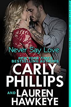 Never Say Love (Never Say Never Book 1) by [Phillips, Carly, Hawkeye, Lauren]