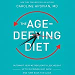 The Age-Defying Diet: Outsmart Your Metabolism to Lose Weight - Up to 20 Pounds in 21 Days! - And Turn Back the Clock | Caroline Apovian