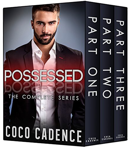 Possessed - The Complete Series: Part One, Part Two & Part Three (Billionaire Romance) (The Kings) Cadence Parts