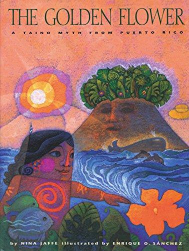 The Golden Flower: A Taíno Myth from Puerto Rico (Piñata Books)