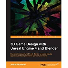 3D Game Design with Unreal Engine 4 and Blender: Combine the powerful UE4 with Blender to create visually appealing and comprehensive game environments