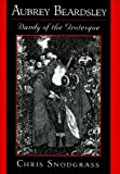 Aubrey Beardsley : Dandy of the Grotesque, Snodgrass, Chris, 0195090624