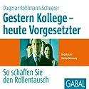 Gestern Kollege - heute Vorgesetzter: So schaffen Sie den Rollentausch Hörbuch von Dagmar Kohlmann-Scheerer Gesprochen von: Sabina Godec, Gilles Karolyi