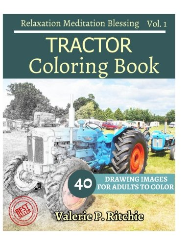 Tractor Coloring Book Vol 1  For Grown Ups For Relaxation  Sketches Coloring Book 40 Drawing Images   40 Bonus Line Patterns  Volume 1