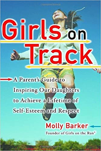 Girls on track a parents guide to inspiring our daughters to girls on track a parents guide to inspiring our daughters to achieve a lifetime of self esteem and respect molly barker 9780345456861 amazon books sciox Choice Image