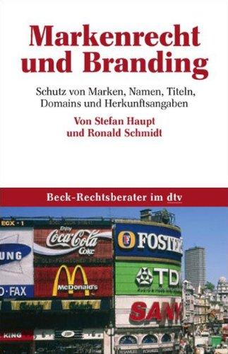 Markenrecht und Branding: Schutz von Marken, Namen, Titeln, Domains und Herkunftsangaben (dtv Beck Rechtsberater)
