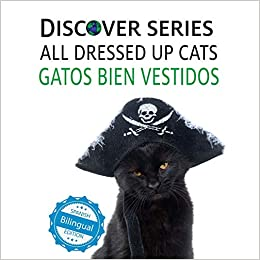 Cats All Dressed Up / Gatos Bien Vestidos (Xist Kids Bilingual Spanish English): Xist Publishing: 9781532403071: Amazon.com: Books