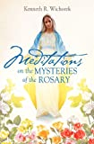 Meditations on the Mysteries of the Rosary, Kenneth R. Wichorek, 1622304179