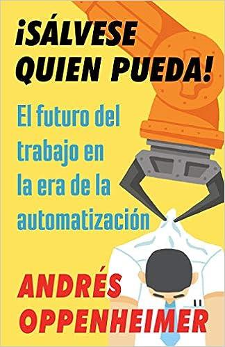 ¡sálvese Quien Pueda!: El Futuro del Trabajo En La Era de la Automatización Rad Women: Amazon.es: Andres Oppenheimer: Libros