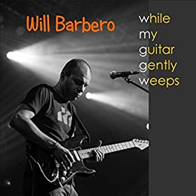 Amazon.com: While My Guitar Gently Weeps: Will Barbero ...