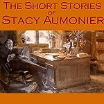The Short Stories of Stacy Aumonier | Stacy Aumonier