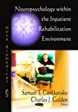 Neuropsychology within the Inpatient Rehabilitation Environment, Samuel T. Gontkovsky, 1604565292