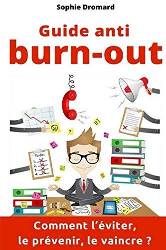 Guide Anti burn-out : Comment l'éviter, le prévenir, le vaincre ?