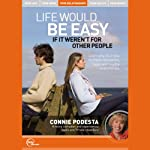 Life Would Be Easy If It Weren't for Other People (Live) | Connie Podesta