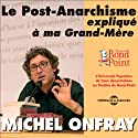 Le Post-Anarchisme expliqué à ma Grand-Mère Speech by Michel Onfray Narrated by Michel Onfray