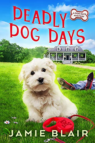 Deadly Dog Days: A Dog Days Mystery #1 by [Blair, Jamie]