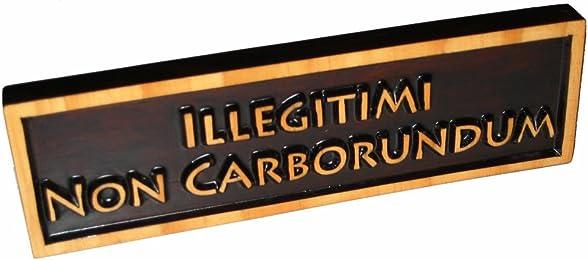 """""""Illegitimi Non Carborundum"""", Decorative Wood Sign Plaque, Carved & Stained, 10"""" x 3"""""""