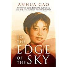 To the Edge of the Sky: A Story of Love, Betrayal, Suffering and the Strength of Human Courage