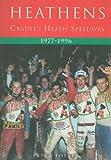 Heathens: Cradley Heath Speedway 1977-1996