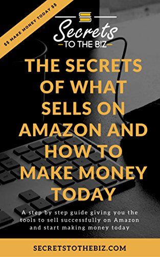 The Secrets Of What Sells On Amazon And How To Make Money Today