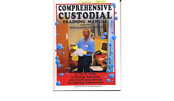 comprehensive custodial training manual chapter 1 basic cleaning rh amazon com Disney California Adventure Custodial Cleaning Custodial Training Programs
