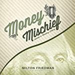 Money Mischief: Episodes in Monetary History | Milton Friedman