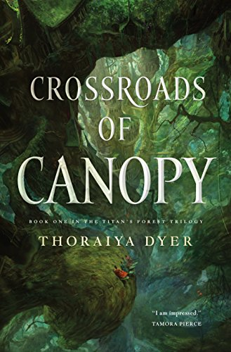 Crossroads of Canopy: Book One in the Titan's Forest Trilogy by [Dyer, Thoraiya]