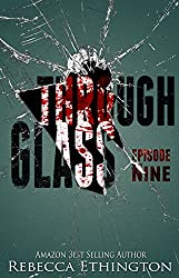 Through Glass - Episode Nine (The Through Glass Saga Book 9)