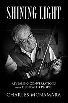 Shining Light: Revealing Conversations with Dedicated People by [McNamara, Charles]