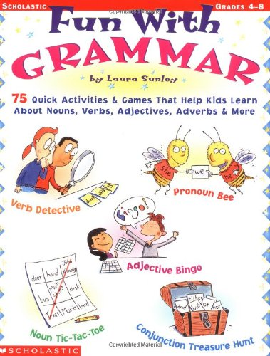Read Online Fun with Grammar: 75 Quick Activities & Games that Help kids Learn About Nouns, Verbs, Adjectives, Adverbs & More pdf epub