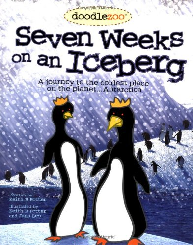 Seven Weeks on an Iceberg: A Journy to the Coldest Place on the Planet...Antarctica -