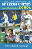 The Good, The Bad and The Ugly of Leeds United!: Leeds United in the 1980s