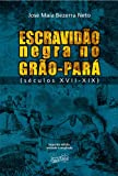 img - for Escravid o Negra no Gr o-Par : S culos XVII - XIX (Portuguese Edition) book / textbook / text book