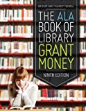 The ALA Book of Library Grant Money, Nancy Kalikow Maxwell, 0838912117