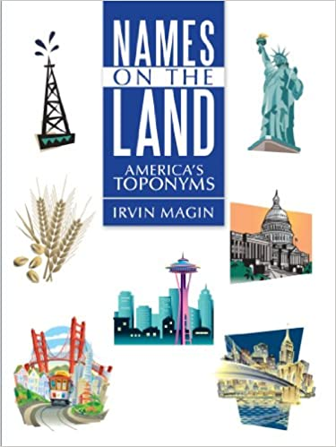 Names On The Land: America's Toponyms: Irvin Magin