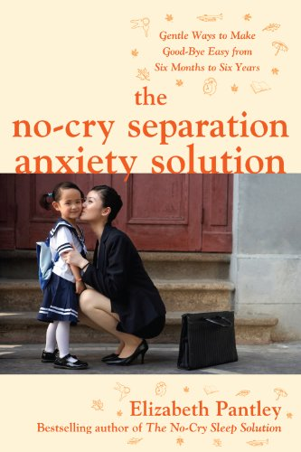 The No-Cry Separation Anxiety Solution: Gentle Ways to Make