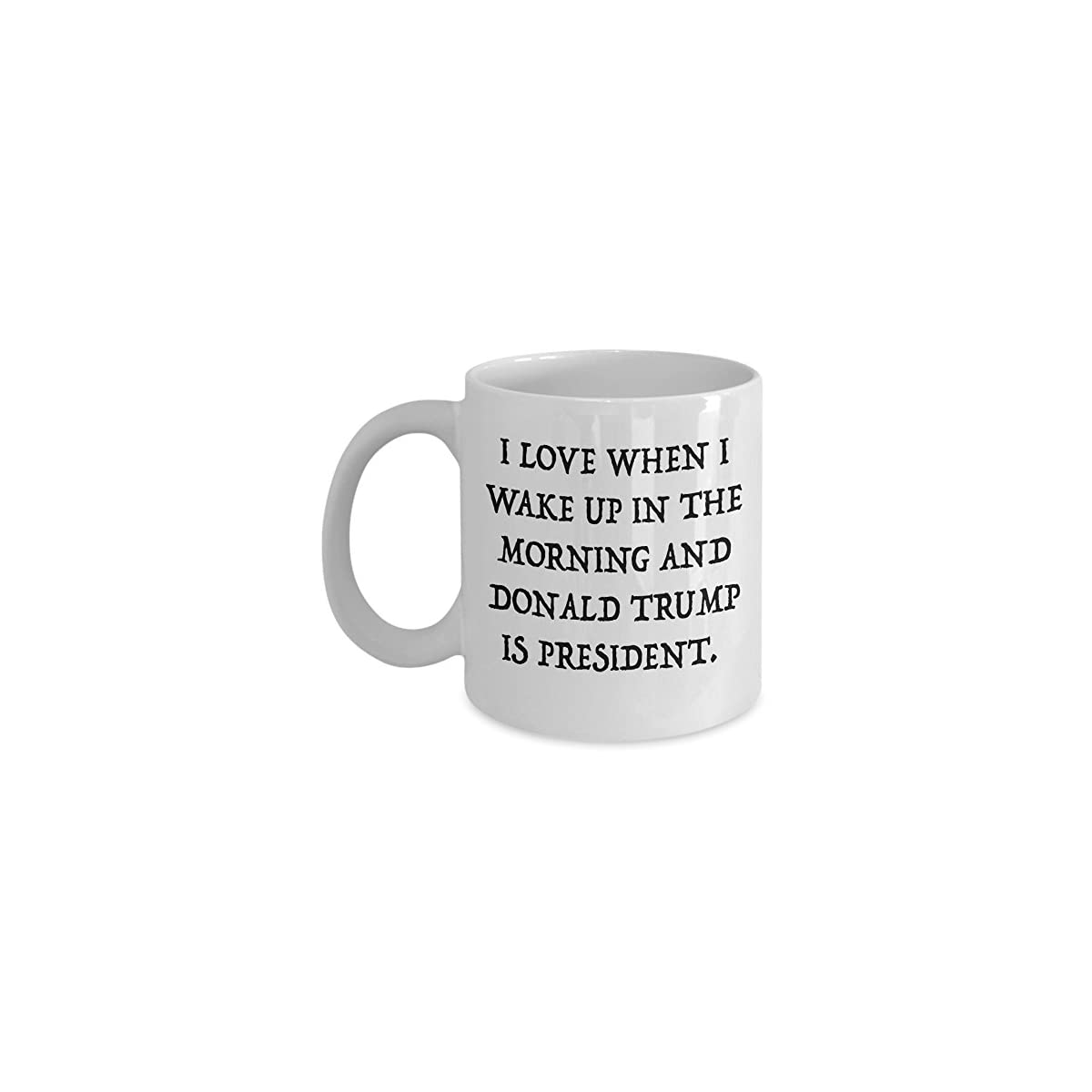 I Love When I Wake Up In The Morning And Donald Trump Is President Coffee Mug – Proud MAGA Republican, Conservative Gift For Him and Her – Funny POTUS Political Novelty Ceramic Cup – By MyCuppaJoy