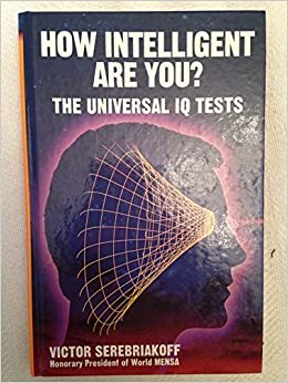 How Intelligent Are You The Universal Iq Test By Victor Serebriakoff 1998 01 01 Amazon Com Books