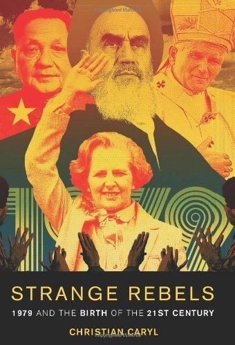 Download By Christian Caryl - Strange Rebels: 1979 and the Birth of the 21st Century (3/31/13) ebook