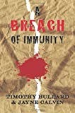 A Breach of Immunity, Timothy Bullard, 1463765975