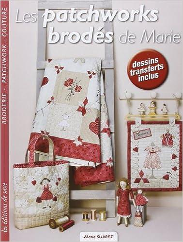 Livres Les patchworks brodés de Marie : Broderie, Patchwork, Couture, Dessins transferts inclus pdf, epub