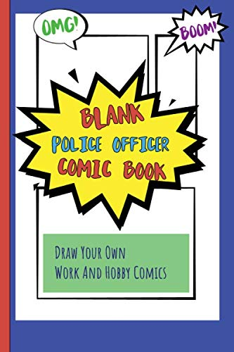 Blank Police Officer Comic Book: Draw Your Own Work And Hobby Comics Omg! Boom! -