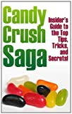 Candy Crush Saga: Insider's Guide to the Top Tips, Tricks, and Secrets!, Trending Game Guides, 1494988399