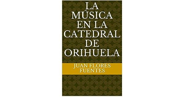 Amazon.com: LA MÚSICA EN LA CATEDRAL DE ORIHUELA (la música ...