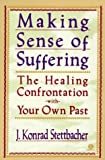 Making Sense of Suffering: The Healing Confrontation with Your Own Past by J. Konrad Stettbacher (1994-12-09)