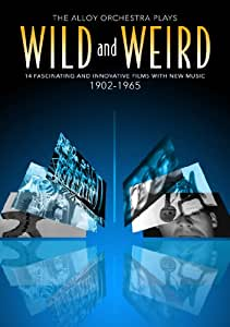 Wild and Weird - The Alloy Orchestra Plays 14 Fascinating and Innovative Films 1902 - 1965